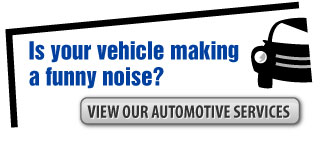 Is your vehicle making a funny noise? | View our automotive services