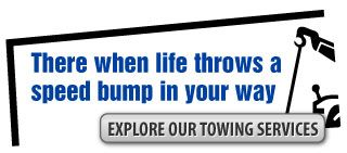 There when life throws a speed bump in your way | Explore our towing services